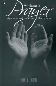 Without a Prayer: Ayn Rand and the Close of Her System (Paperback)