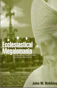 Ecclesiastical Megalomania: The Economic and Political Thought of the Roman Catholic Church (Paperback)