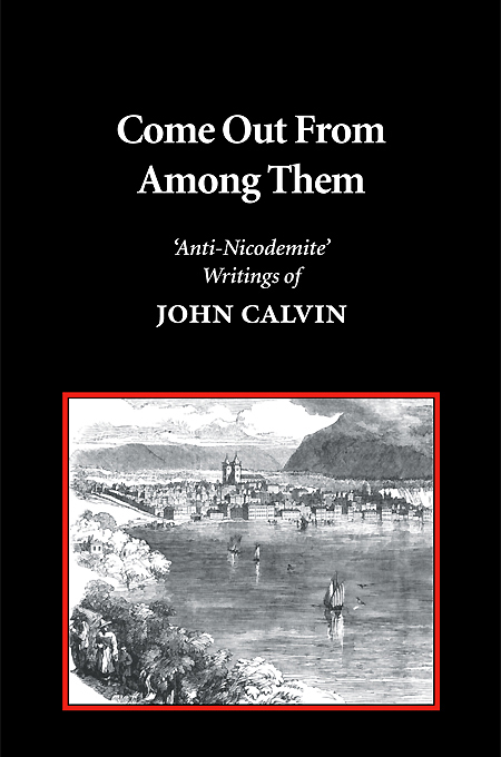 Come Out from Among Them: Anti-Nicodemite Writings of John Calvin