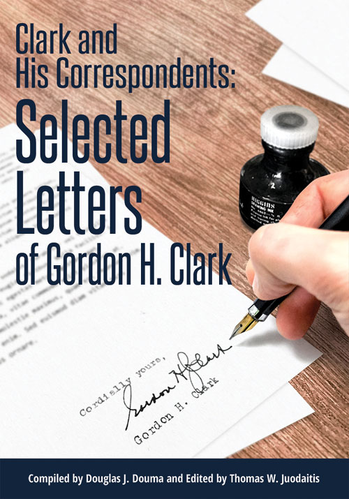 Clark and His Correspondents: Selected Letters of Gordon H. Clark (E-Book)
