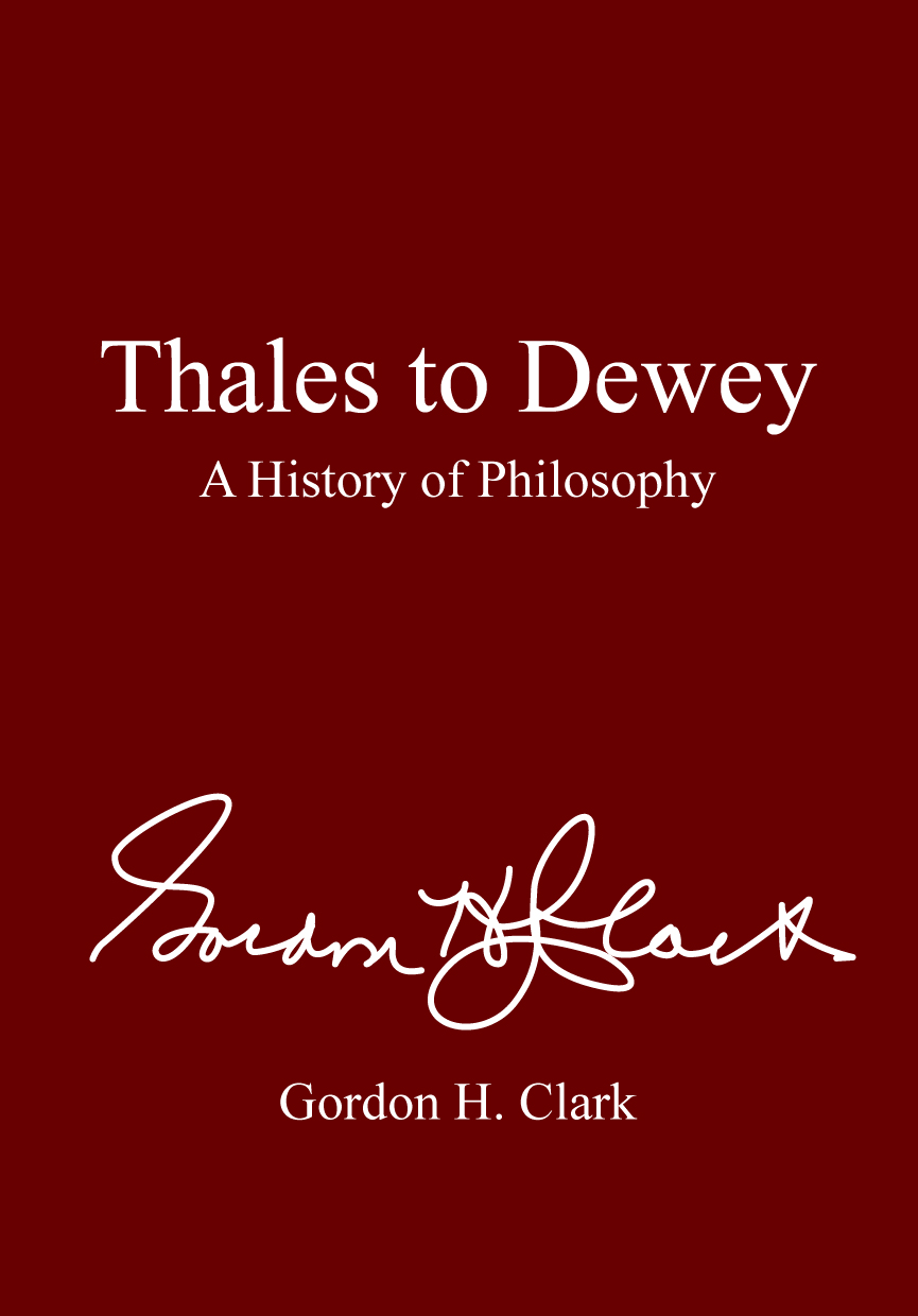 Thales to Dewey: A History of Philosophy, The Works of Gordon Haddon Clark (E-Book)