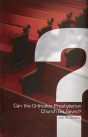 Can the Orthodox Presbyterian Church Be Saved?
