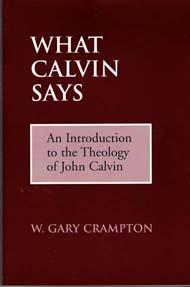 What Calvin Says: An Introduction to the Theology of John Calvin