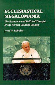 Ecclesiastical Megalomania: The Economic and Political Thought of the Roman Catholic Church