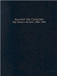 Against the Churches: The Trinity Review, 1989-1998
